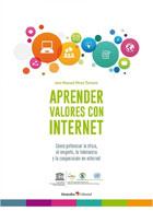 Aprender valores con internet. Cómo potenciar la ética, el respeto, la tolerancia y la cooperación en internet