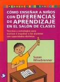 Cómo enseñar a niños con diferencias de aprendizaje en el salón de clases. Técnicas y estrategias para motivar e impulsar a los alumnos con capacidades distintas.
