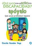 ¿Qué hago con un niño con discapacidad? Apóyalo. Qué ayuda profesional requiere