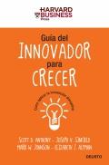 Guía del innovador para crecer. Como aplicar la innovación disruptiva