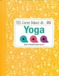 Curso básico de... yoga. Todo lo necesario para lograrlo.
