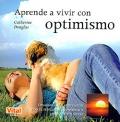 Aprende a vivir con optimismo. Desarrolla tu motivación con el pensamiento positivo y consigue tus metas.