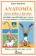 Anatomía para niños y jóvenes. Actividades superdivertidas para conocer el cuerpo humano y su funcionamiento.