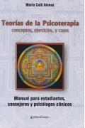 Teorías de la psicoterapia: conceptos, ejercicios y casos. Manual para estudiantes, consejeros y psicólogos clínicos