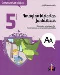 Imagino historias fantásticas. Actividades para desarrollar la competencia en comnunicación lingüística ( 5º de Primaria )