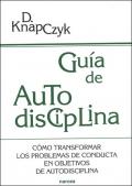 Guía de autodisciplina. Cómo transformar los problemas de conducta en objetivos de autodisciplina.