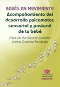 Bebés en movimiento. Acompañamiento del desarrollo psicomotor, sensorial y postural de tu bebé