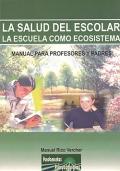 La salud del escolar. La escuela como ecosistema. Manual para profesores y padres.