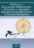 Guía para la evaluación, orientación y atención a los alumnos discapacitados motóricos en centros ordinarios.