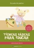 Técnicas básicas para educar. Guía psicopedagógica con casos prácticos.