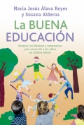 La buena educación. Enseñar con libertad y compromiso para convertir a los niños en adultos felices