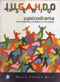 Jugando en serio. El psicodrama en la enseñanza, el trabajo y la comunidad.