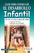 Guía para estimular el desarrollo infantil. De los 3 a los 6 años de edad.