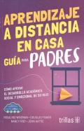 Aprendizaje a distancia en casa. Guía para padres. Cómo apoyar el desarrollo académico, social y emocional de su hijo