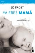 Ya eres mamá. La guía útil para el primer año de tu hijo. (bolsillo)