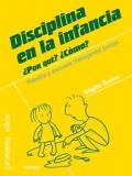 Disciplina en la infancia. ¿Por qué? ¿cómo?. Familia y escuela trabajando juntas.