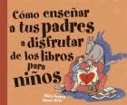 Cómo enseñar a tus padres a disfrutar de los libros para niños.