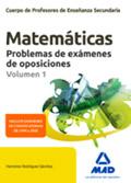 Matemáticas. Problemas de exámenes de oposiciones. Volumen 1. Cuerpo de Profesores de Enseñanza Secundaria