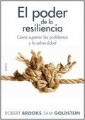 El poder de la resiliencia. Cómo superar los problemas y la adversidad.
