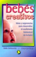 Bebés creativos. Ideas y sugerencias para desarrollar el coeficiente intelectual de tu bebé.