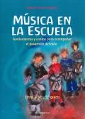 Música en la escuela. Fundamentos y cantos para acompañar el desarrollo del niño. Libro 3: 4to y 5to grado