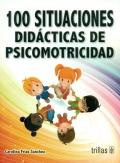 100 situaciones didácticas de psicomotricidad.