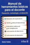 Manual de herramientas básicas para el docente. Planeación, metodología y evaluación