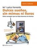 Dulces sueños, sin mimos ni lloros. Cómo conseguir que tus hijos duerman sin dramas.