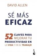 Sé más eficaz. 52 claves para mejorar tu productividad en la vida y en el trabajo.