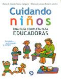 Cuidando niños. Una guía completa para educadoras