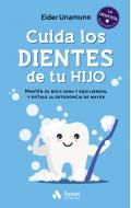 Cuida los dientes de tu hijo. Mantén su boca sana y equilibrada, y evítale la ortodoncia de mayor