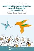 Intervención socioeducativa con adolescentes en conflicto. Educar desde el encuentro
