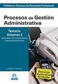 Procesos de Gestión Administrativa. Temario. Volumen I. Empresa, comunicaciones y aprovisionamiento. Cuerpo de Profesores Técnicos de Formación Profesional.