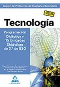 Tecnología. Programación Didáctica y 15 Unidades Didácticas de 3º de ESO. Cuerpo de Profesores de Enseñanza Secundaria.