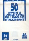50 propuestas de actividades motricies para el segundo ciclo de educación infantil. 5 a 6 años.