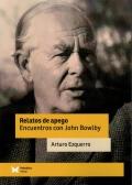 Relatos de apego. Encuentros con John Bowlby