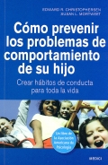 Cómo prevenir los problemas de comportamiento de su hijo. Crear hábitos de conducta para toda la vida.