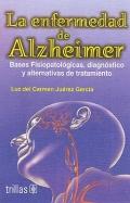 La enfermedad de Alzheimer. Bases Fisiopatológicas, diagnóstico y alternativas de tratamiento.
