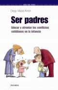 Ser padres. Educar y afrontar los conflictos cotidianos en la infancia.