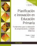 Planificación e innovación en educación primaria. Fundamentos para la elaboración de programaciones y unidades didácticas.