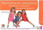 Discriminación perceptiva. Relaciones espaciales. Secuencia temporal.Infantil. Refuerzo y desarrollo de habilidades mentales básicas. 0.3.