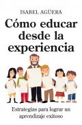 Cómo educar desde la experiencia. Estrategias para lograr un aprendizaje exitoso