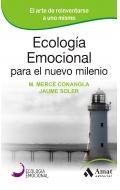 Ecología emocional para el nuevo milenio. El arte de reinvertarse a uno mismo