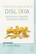 Tratamiento natural de la dislexia. Discalculia, disgrafía, dispraxia y dislexia
