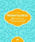 Mindfulness. 50 ejercicios para mejorar la concentración y fomentar el bienestar