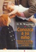 Conozca a su niño. Psicologia de las primeras relaciones entre el niño y su familia.