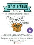 Desde dentro 6. Cuadernos de educación emocional y valores. Deseos y pensamiento (II)