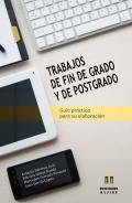Trabajos de fin de grado y de postgrado. Guía práctica para su elaboración