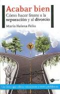 Acabar bien. Cómo hacer frente a la separación y al divorcio.