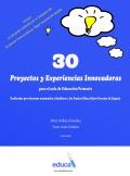 30 proyectos y experiencias innovadoras para el aula de educación primaria